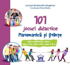 101 JOCURI DIDACTICE - MATEMATICĂ ȘI ȘTIINȚE - CLASELE 0-IV